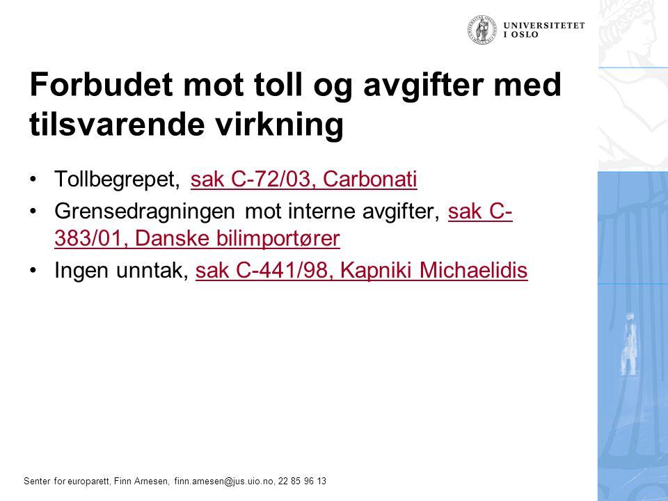 Senter for europarett, Finn Arnesen, finn.arnesen@jus.uio.no, 22 85 96 13 Forbudet mot toll og avgifter med tilsvarende virkning •Tollbegrepet, sak C-