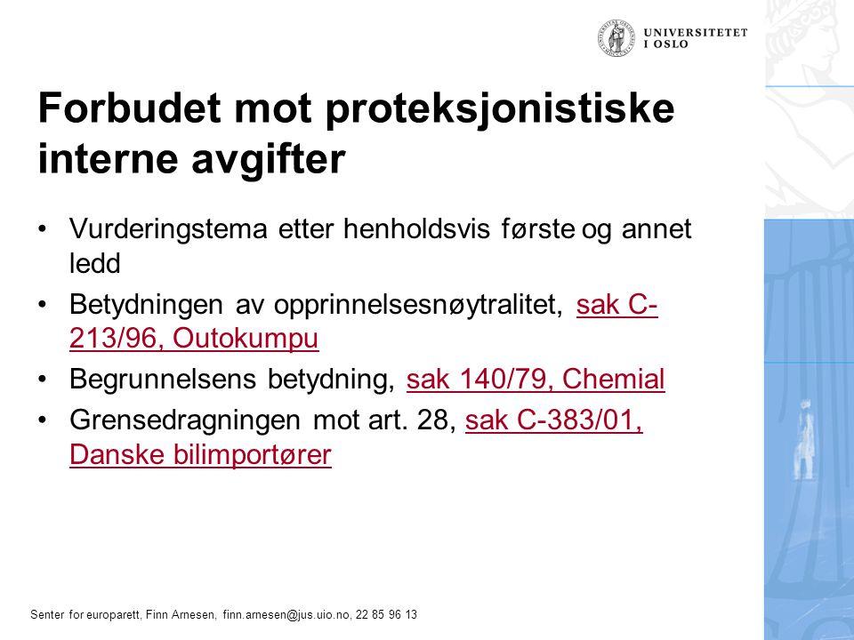 Senter for europarett, Finn Arnesen, finn.arnesen@jus.uio.no, 22 85 96 13 Forbudet mot proteksjonistiske interne avgifter •Vurderingstema etter henhol