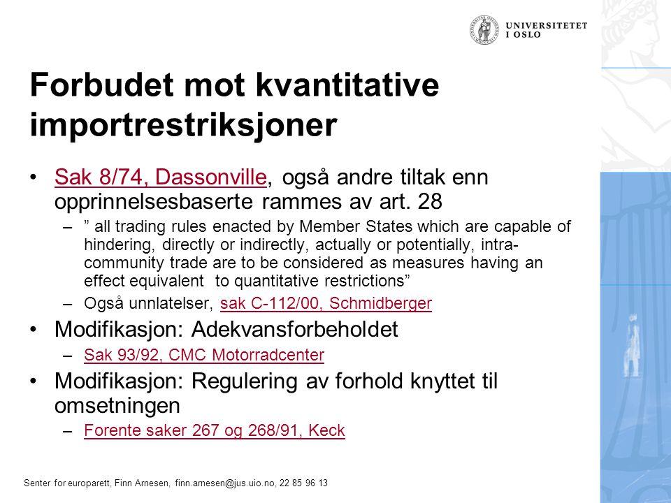 Senter for europarett, Finn Arnesen, finn.arnesen@jus.uio.no, 22 85 96 13 Forbudet mot kvantitative importrestriksjoner •Sak 8/74, Dassonville, også andre tiltak enn opprinnelsesbaserte rammes av art.