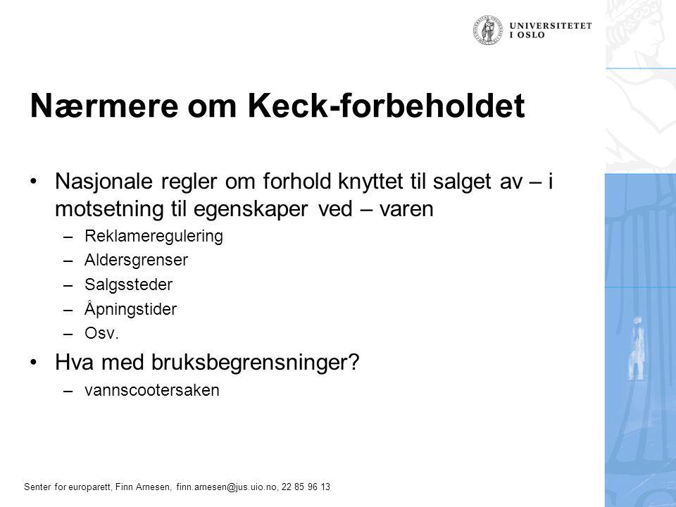 Senter for europarett, Finn Arnesen, finn.arnesen@jus.uio.no, 22 85 96 13 Nærmere om Keck-forbeholdet •Nasjonale regler om forhold knyttet til salget