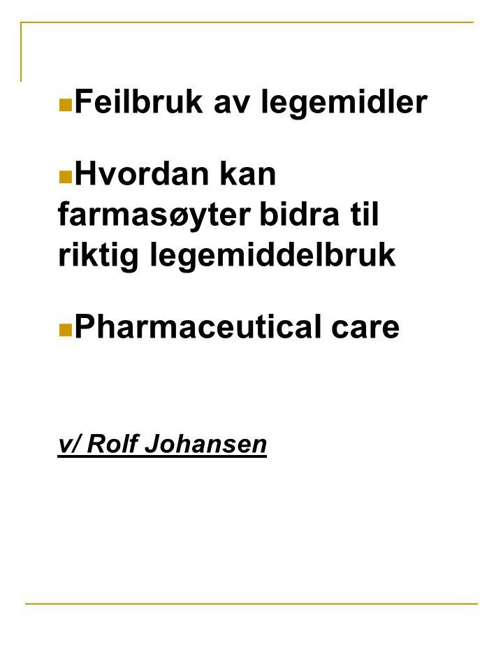 Pharmaceutical care  På norsk: Farmasøytisk omsorg  Først definert av Mikeal og medarbeidere i 1976: The care that a given patient requiers and recieves wich assures safe and rational drug usage