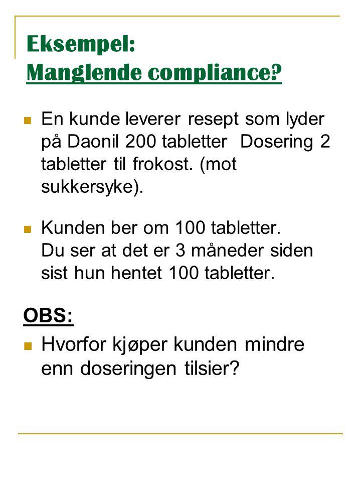 Eksempel: Manglende compliance?  En kunde leverer resept som lyder på Daonil 200 tabletter Dosering 2 tabletter til frokost. (mot sukkersyke).  Kund