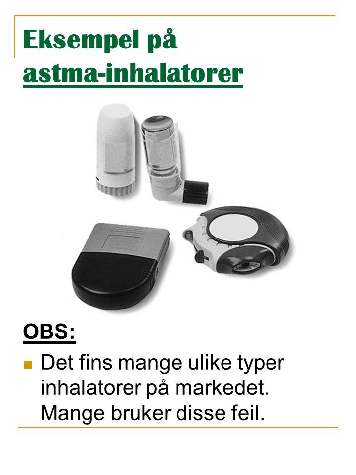 Eksempel på astma-inhalatorer OBS:  Det fins mange ulike typer inhalatorer på markedet. Mange bruker disse feil.