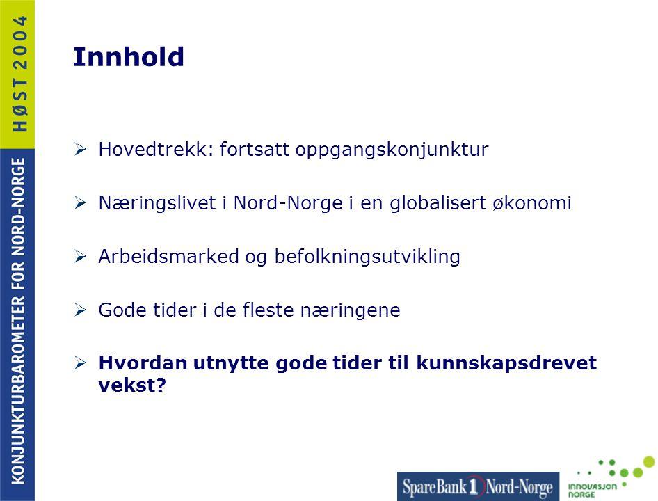 Innhold  Hovedtrekk: fortsatt oppgangskonjunktur  Næringslivet i Nord-Norge i en globalisert økonomi  Arbeidsmarked og befolkningsutvikling  Gode