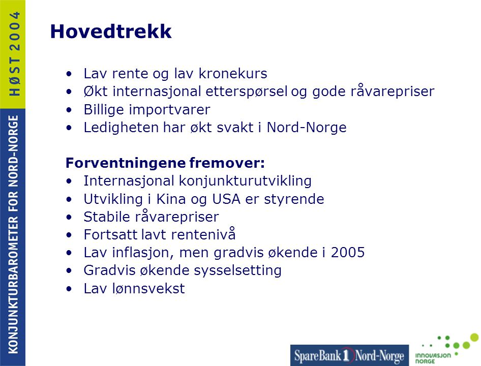 Hovedtrekk •Lav rente og lav kronekurs •Økt internasjonal etterspørsel og gode råvarepriser •Billige importvarer •Ledigheten har økt svakt i Nord-Norg