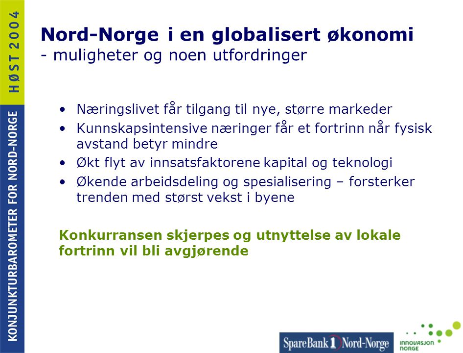 Nord-Norge i en globalisert økonomi - muligheter og noen utfordringer •Næringslivet får tilgang til nye, større markeder •Kunnskapsintensive næringer