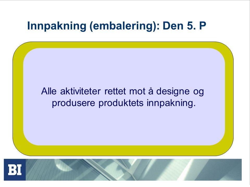 Innpakning (embalering): Den 5. P Alle aktiviteter rettet mot å designe og produsere produktets innpakning.