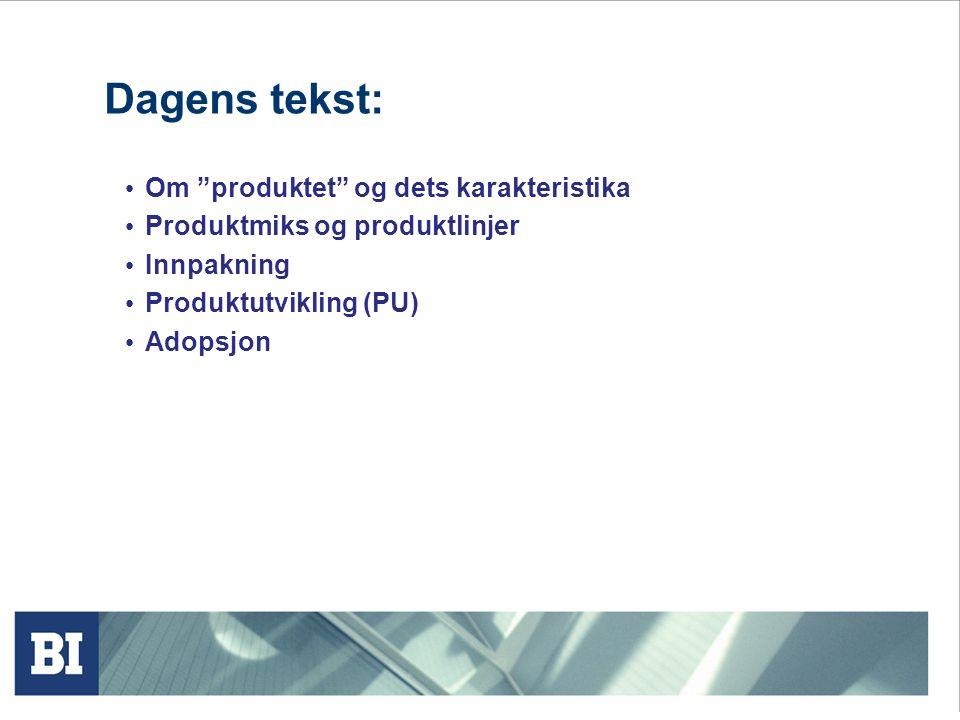 """Dagens tekst: • Om """"produktet"""" og dets karakteristika • Produktmiks og produktlinjer • Innpakning • Produktutvikling (PU) • Adopsjon"""