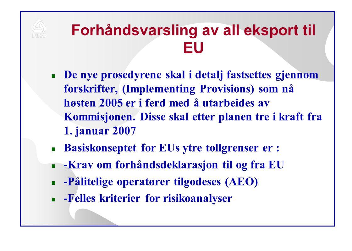 Forhåndsvarsling av all eksport til EU n De nye prosedyrene skal i detalj fastsettes gjennom forskrifter, (Implementing Provisions) som nå høsten 2005 er i ferd med å utarbeides av Kommisjonen.