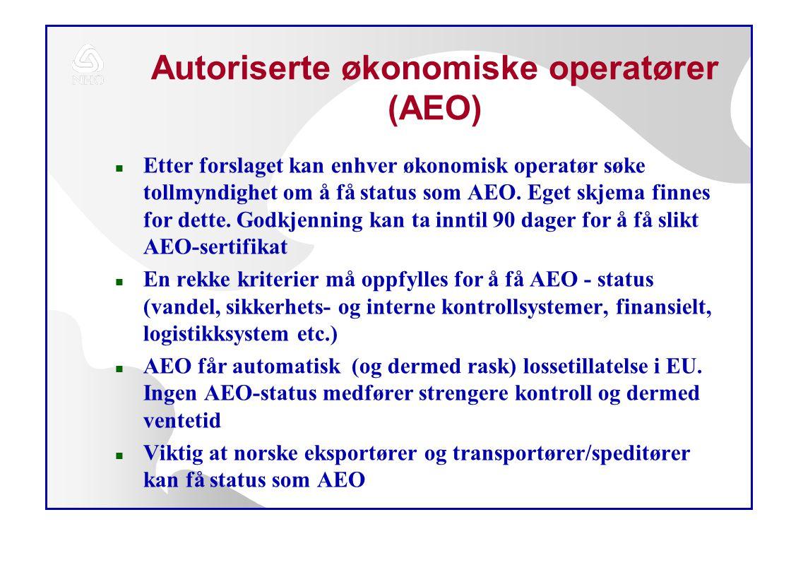 Autoriserte økonomiske operatører (AEO) n Etter forslaget kan enhver økonomisk operatør søke tollmyndighet om å få status som AEO.