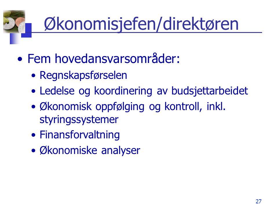 27 Økonomisjefen/direktøren •Fem hovedansvarsområder: •Regnskapsførselen •Ledelse og koordinering av budsjettarbeidet •Økonomisk oppfølging og kontrol
