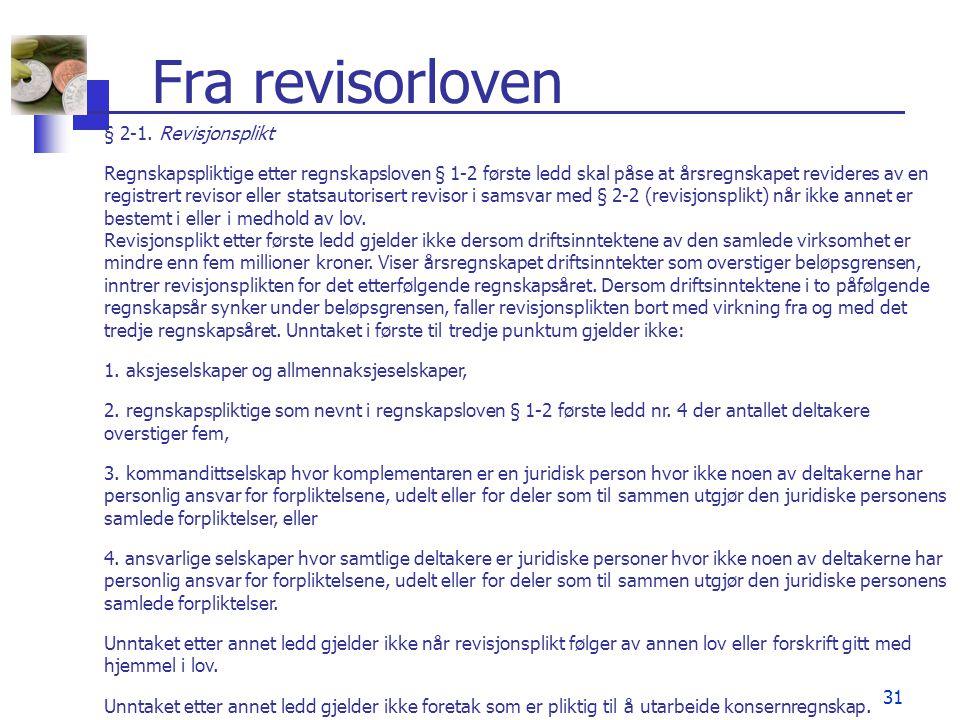 31 Fra revisorloven § 2-1. Revisjonsplikt Regnskapspliktige etter regnskapsloven § 1-2 første ledd skal påse at årsregnskapet revideres av en registre