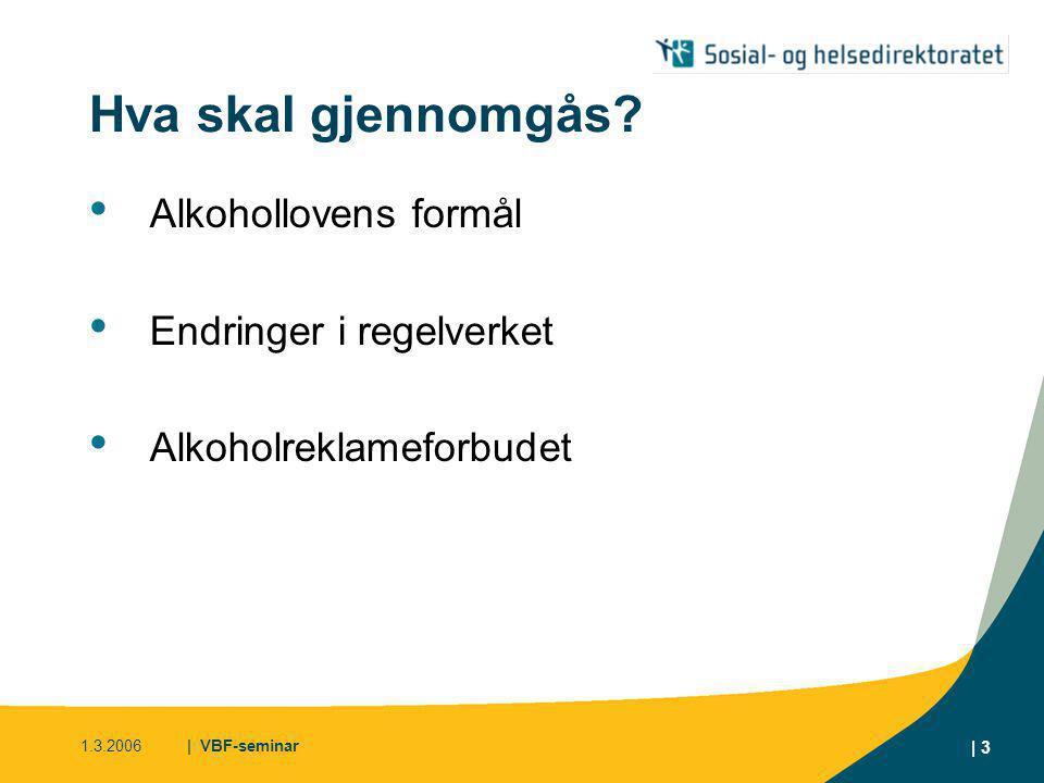 1.3.2006| VBF-seminar | 4 Alkohollovens formål § 1-1: ...begrense i størst mulig utstrekning de samfunnsmessige og individuelle skader som alkoholbruk kan innebære.