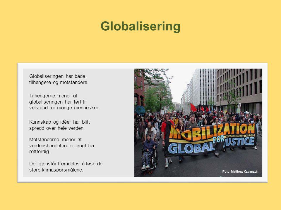 Globalisering Globaliseringen har både tilhengere og motstandere. Tilhengerne mener at globaliseringen har ført til velstand for mange mennesker. Kunn