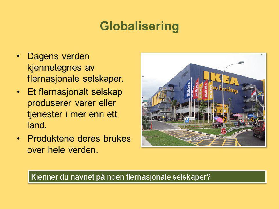 Globalisering •Dagens verden kjennetegnes av flernasjonale selskaper. •Et flernasjonalt selskap produserer varer eller tjenester i mer enn ett land. •