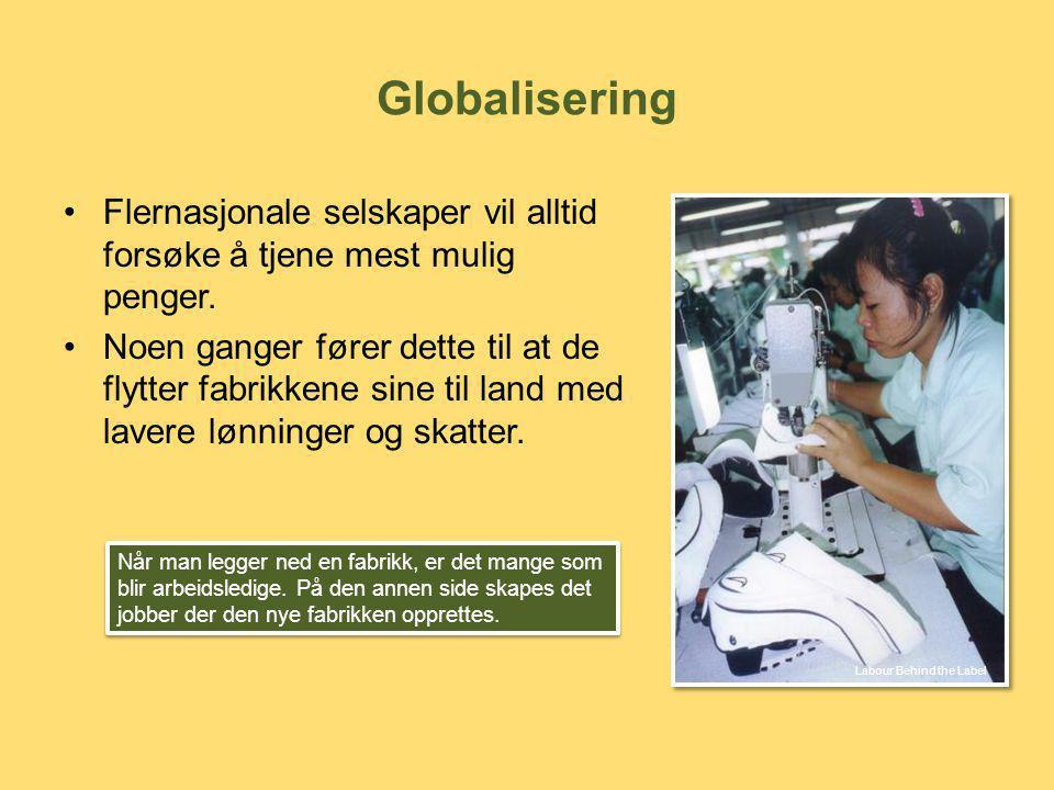 Globalisering •Flernasjonale selskaper vil alltid forsøke å tjene mest mulig penger. •Noen ganger fører dette til at de flytter fabrikkene sine til la