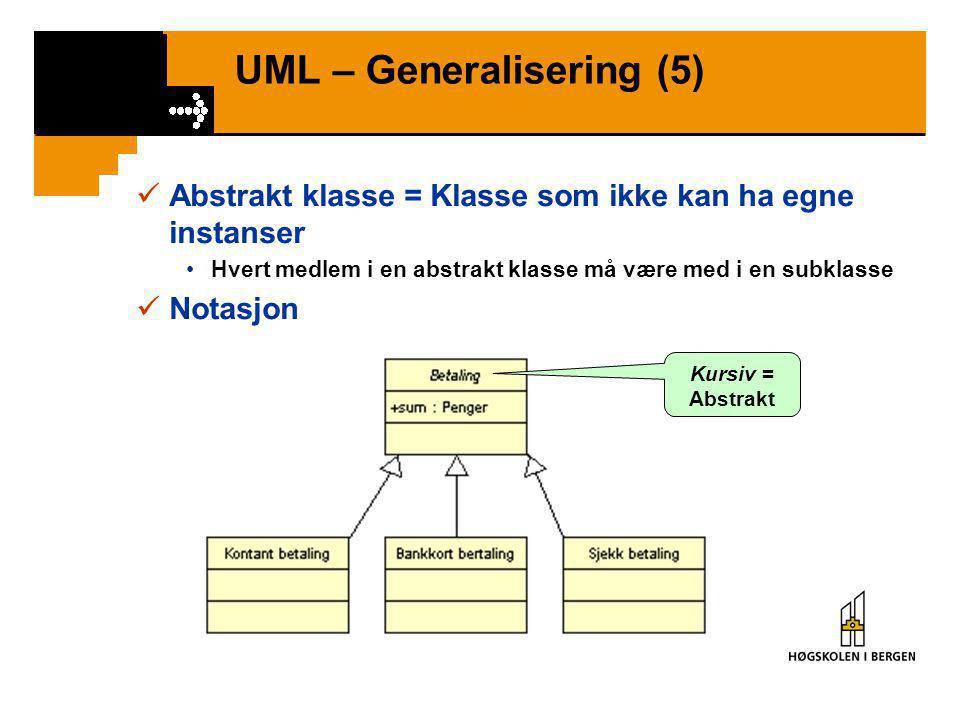 UML – Generalisering (4)  Bruk generalisering / spesialisering i en domene- modell kun når det er relevant / nyttig  Spesialisering nyttig: •En klas