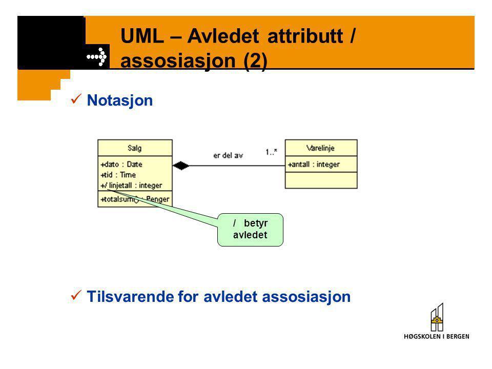 UML – Avledet attributt / assosiasjon (1)  Avledet attributt = Attributt som kan beregnes på bakgrunn av verdien på andre attributter eller assosiasj