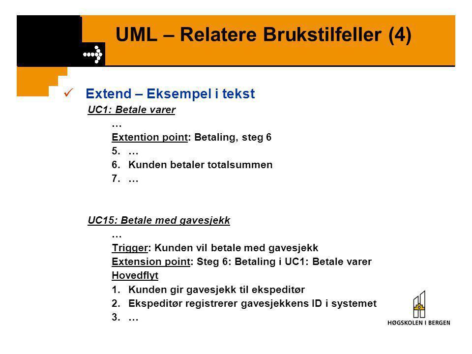 UML – Relatere Brukstilfeller (3)  Extend •Modifisere et Brukstilfelle på bestemte steder •Ønsker ikke å endre basis brukstilfelle •Kan oppnå mye det
