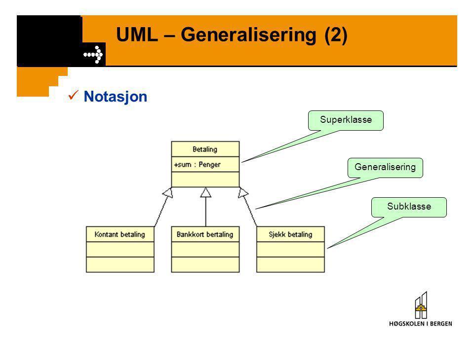 UML – Generalisering (1)  Kan ordne begrep hierarkisk •Superklasse = Overordnet begrep •Subklasse = Underordnet begrep  Generalisering = Identifiser