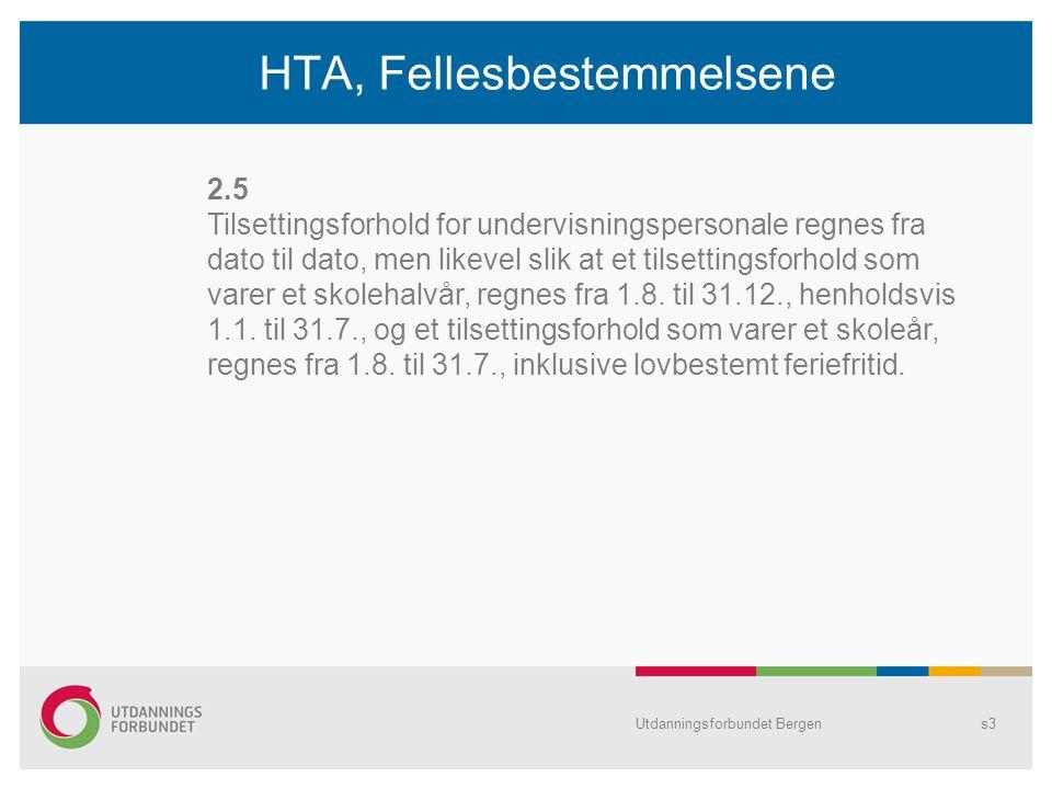HTA, Fellesbestemmelsene Utdanningsforbundet Bergens3 2.5 Tilsettingsforhold for undervisningspersonale regnes fra dato til dato, men likevel slik at et tilsettingsforhold som varer et skolehalvår, regnes fra 1.8.