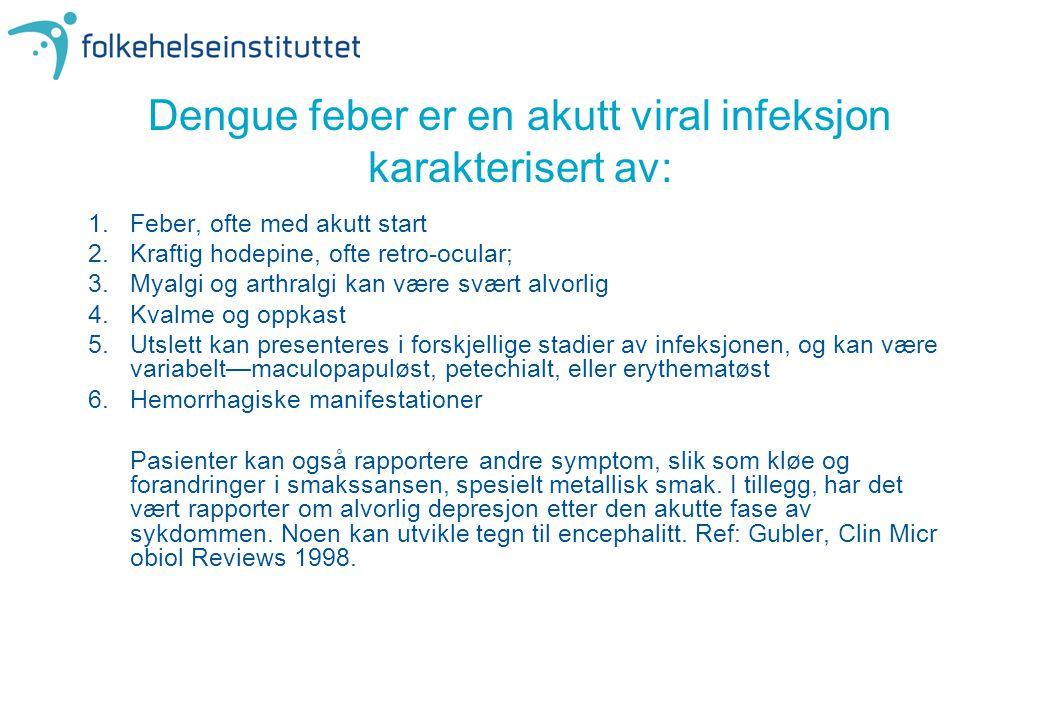 Dengue feber er en akutt viral infeksjon karakterisert av: 1.Feber, ofte med akutt start 2.Kraftig hodepine, ofte retro-ocular; 3.Myalgi og arthralgi
