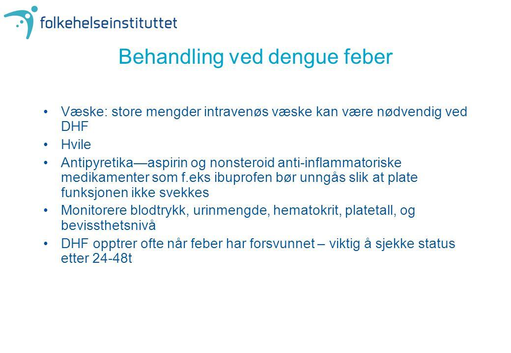 Behandling ved dengue feber •Væske: store mengder intravenøs væske kan være nødvendig ved DHF •Hvile •Antipyretika—aspirin og nonsteroid anti-inflamma
