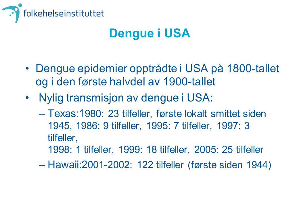 Dengue i USA •Dengue epidemier opptrådte i USA på 1800-tallet og i den første halvdel av 1900-tallet • Nylig transmisjon av dengue i USA: –Texas:1 980