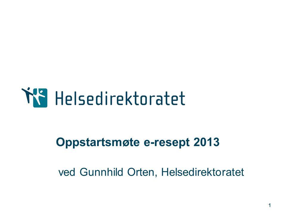 1 Oppstartsmøte e-resept 2013 ved Gunnhild Orten, Helsedirektoratet
