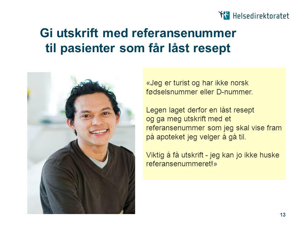 13 Gi utskrift med referansenummer til pasienter som får låst resept «Jeg er turist og har ikke norsk fødselsnummer eller D-nummer. Legen laget derfor