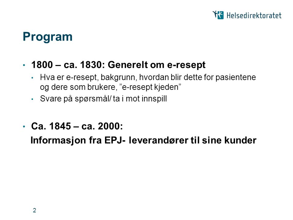 """2 Program • 1800 – ca. 1830: Generelt om e-resept • Hva er e-resept, bakgrunn, hvordan blir dette for pasientene og dere som brukere, """"e-resept kjeden"""