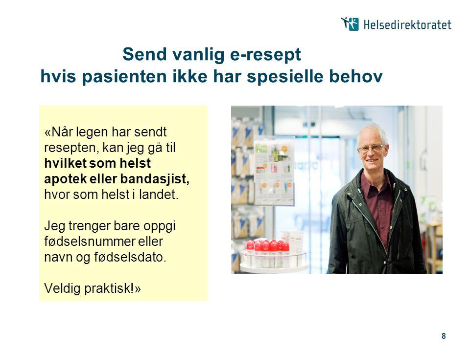 8 Send vanlig e-resept hvis pasienten ikke har spesielle behov «Når legen har sendt resepten, kan jeg gå til hvilket som helst apotek eller bandasjist