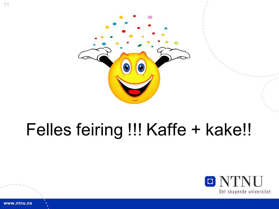 11 Felles feiring !!! Kaffe + kake!!