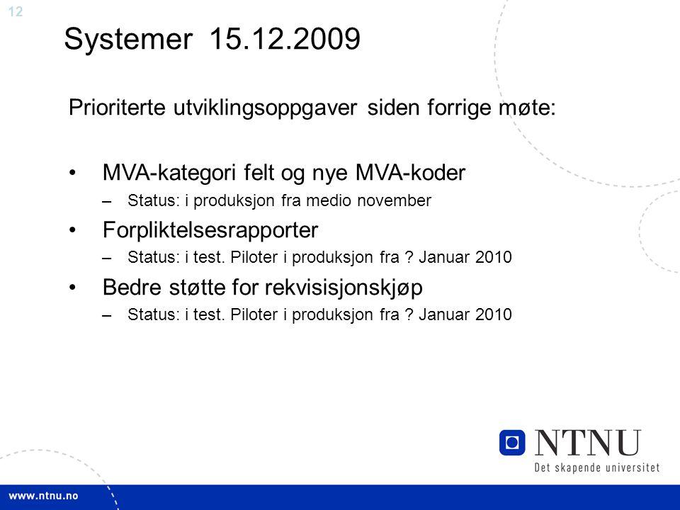 12 Systemer 15.12.2009 Prioriterte utviklingsoppgaver siden forrige møte: •MVA-kategori felt og nye MVA-koder –Status: i produksjon fra medio november