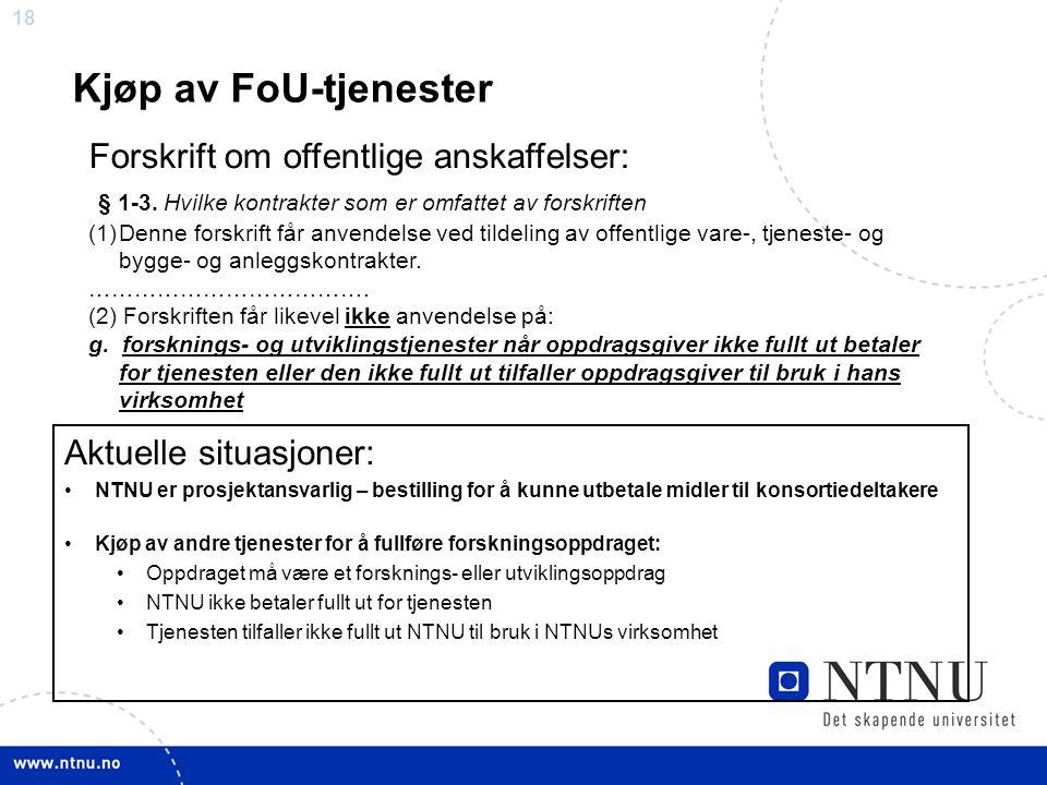 18 Kjøp av FoU-tjenester Forskrift om offentlige anskaffelser: § 1-3. Hvilke kontrakter som er omfattet av forskriften (1)Denne forskrift får anvendel