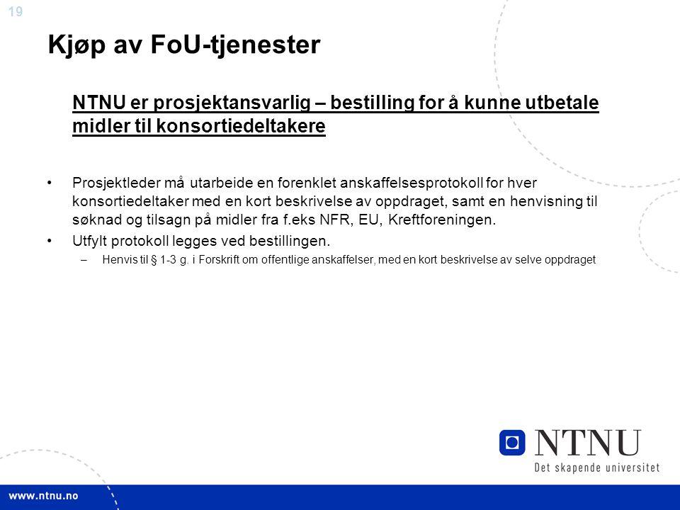 19 Kjøp av FoU-tjenester NTNU er prosjektansvarlig – bestilling for å kunne utbetale midler til konsortiedeltakere •Prosjektleder må utarbeide en fore