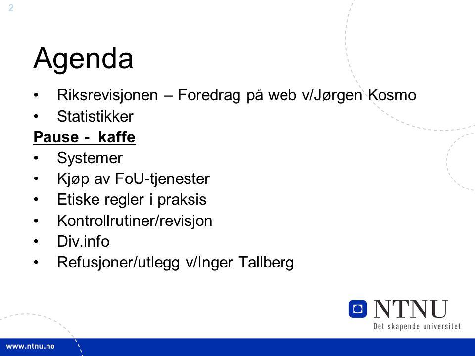 2 Agenda •Riksrevisjonen – Foredrag på web v/Jørgen Kosmo •Statistikker Pause - kaffe •Systemer •Kjøp av FoU-tjenester •Etiske regler i praksis •Kontr