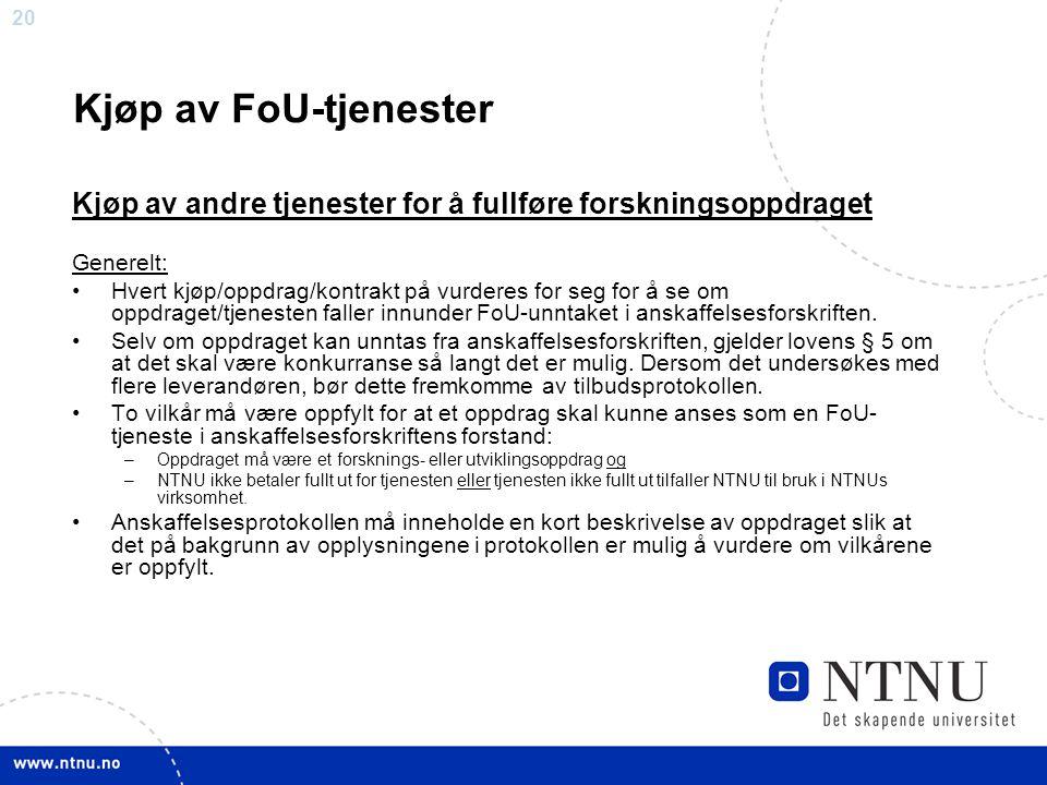 20 Kjøp av FoU-tjenester Kjøp av andre tjenester for å fullføre forskningsoppdraget Generelt: •Hvert kjøp/oppdrag/kontrakt på vurderes for seg for å s