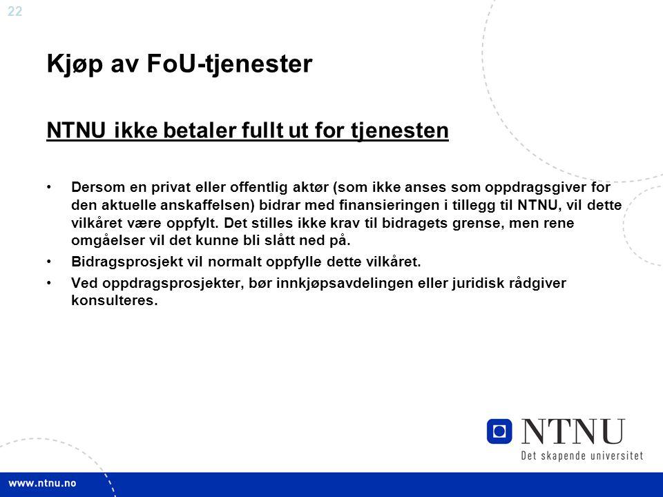 22 Kjøp av FoU-tjenester NTNU ikke betaler fullt ut for tjenesten •Dersom en privat eller offentlig aktør (som ikke anses som oppdragsgiver for den ak