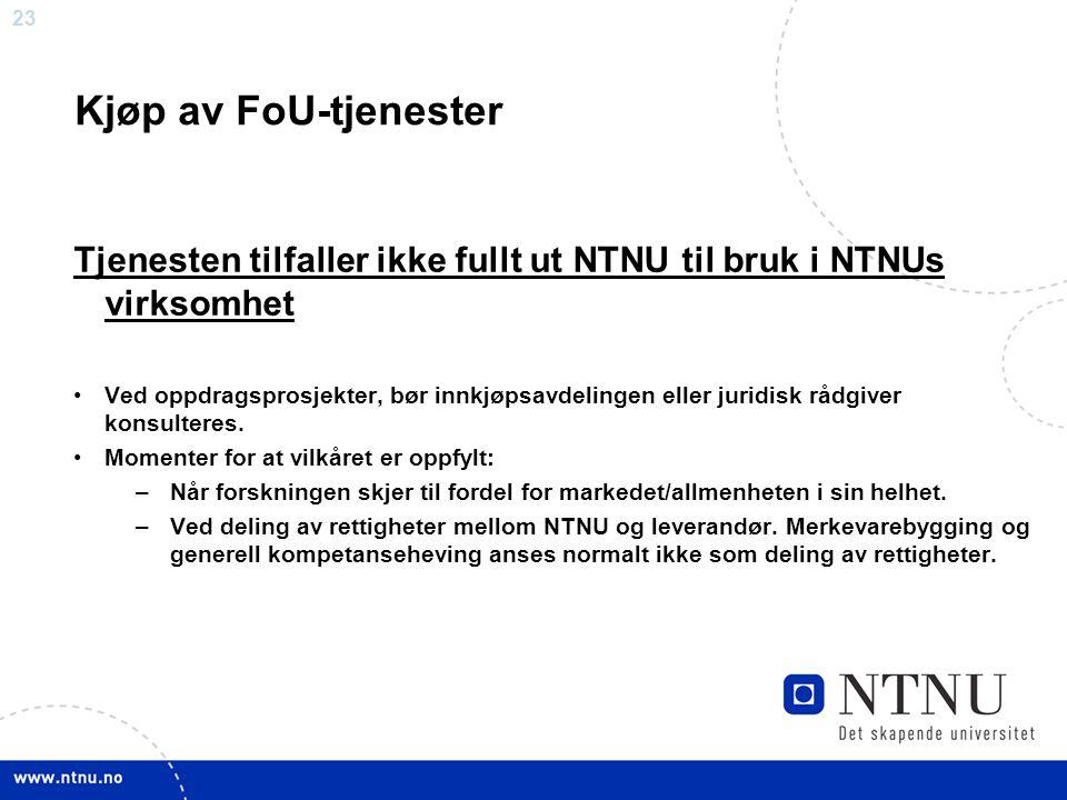 23 Kjøp av FoU-tjenester Tjenesten tilfaller ikke fullt ut NTNU til bruk i NTNUs virksomhet •Ved oppdragsprosjekter, bør innkjøpsavdelingen eller juri