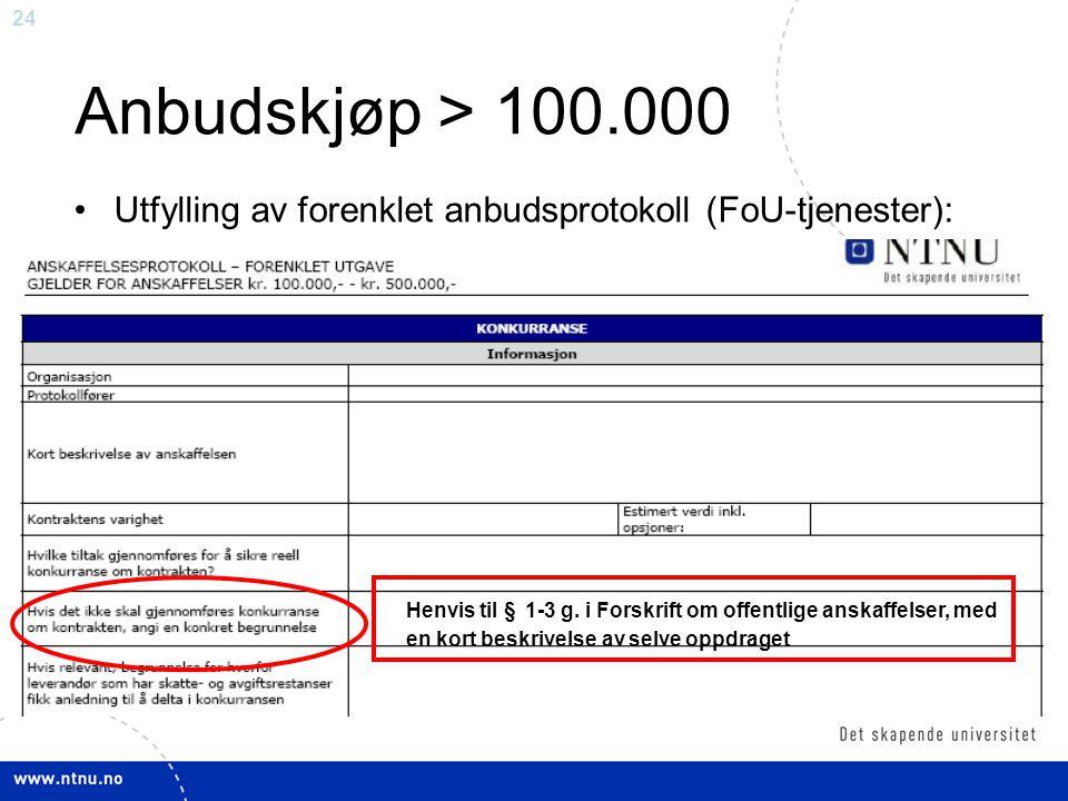24 Anbudskjøp > 100.000 •Utfylling av forenklet anbudsprotokoll (FoU-tjenester): Henvis til § 1-3 g. i Forskrift om offentlige anskaffelser, med en ko