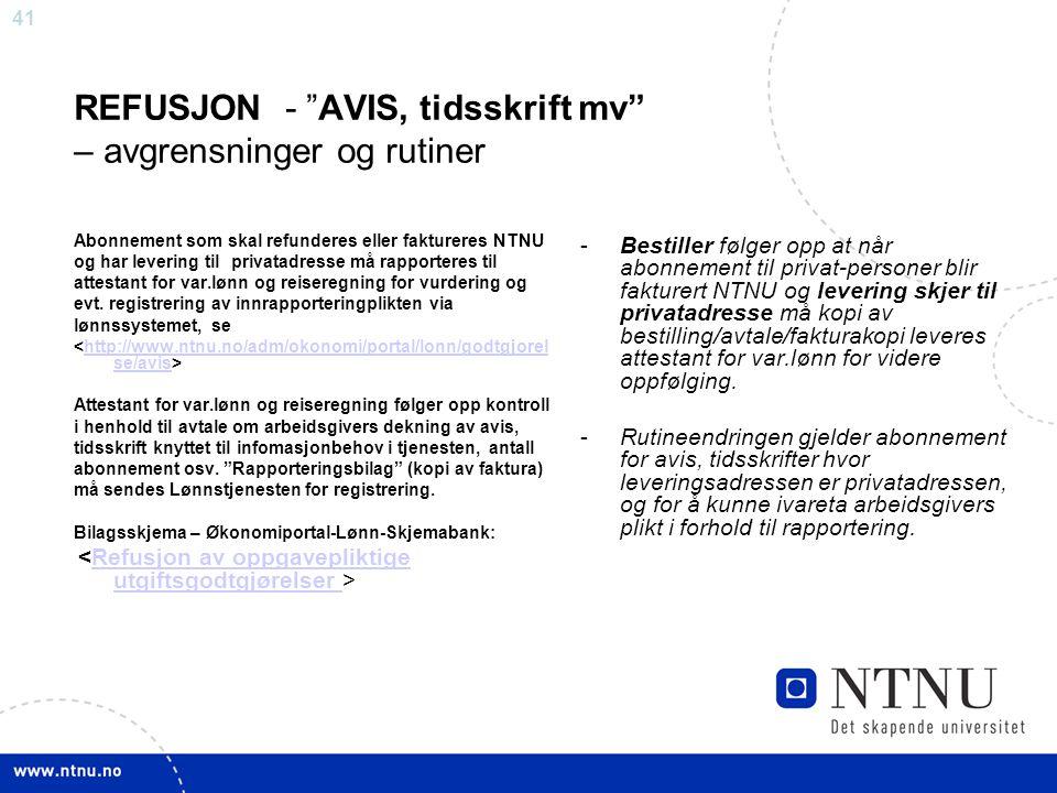 """41 REFUSJON - """"AVIS, tidsskrift mv"""" – avgrensninger og rutiner Abonnement som skal refunderes eller faktureres NTNU og har levering til privatadresse"""