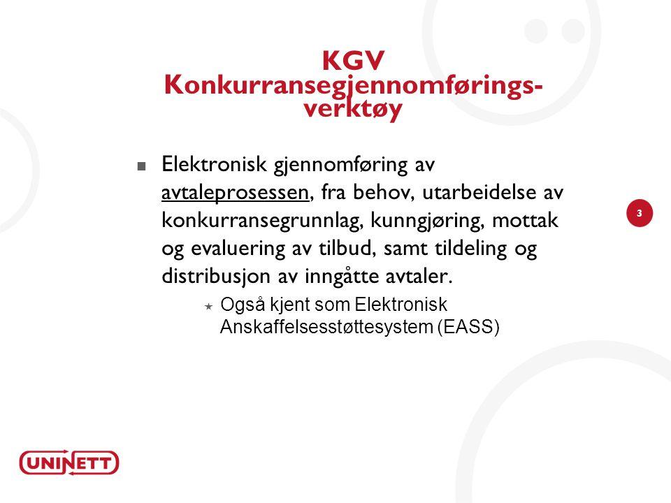 3 KGV Konkurransegjennomførings- verktøy  Elektronisk gjennomføring av avtaleprosessen, fra behov, utarbeidelse av konkurransegrunnlag, kunngjøring,