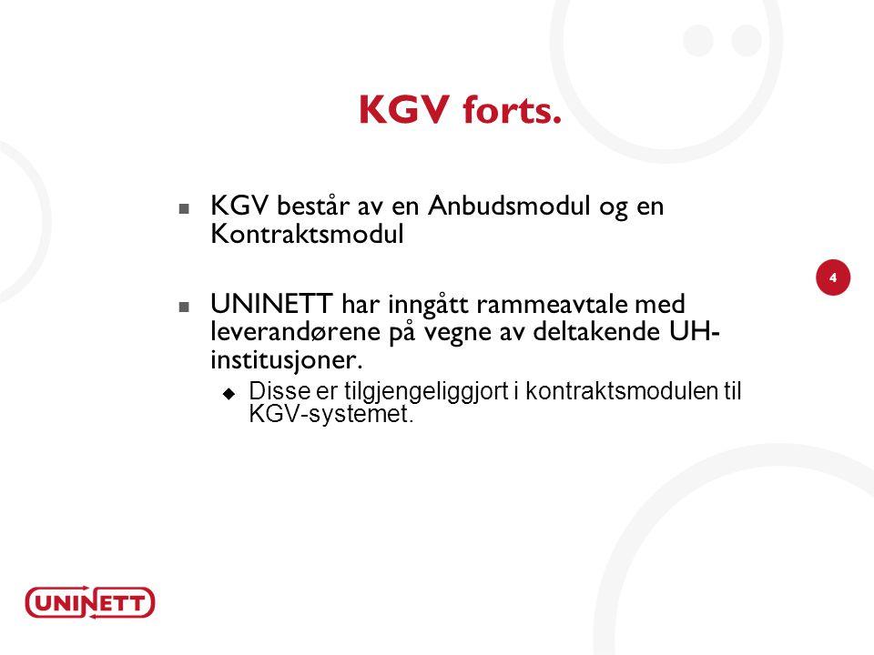 4 KGV forts.  KGV består av en Anbudsmodul og en Kontraktsmodul  UNINETT har inngått rammeavtale med leverandørene på vegne av deltakende UH- instit