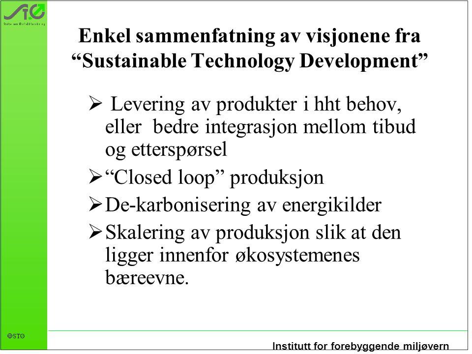 """Institutt for forebyggende miljøvern  STØ Enkel sammenfatning av visjonene fra """"Sustainable Technology Development""""  Levering av produkter i hht beh"""