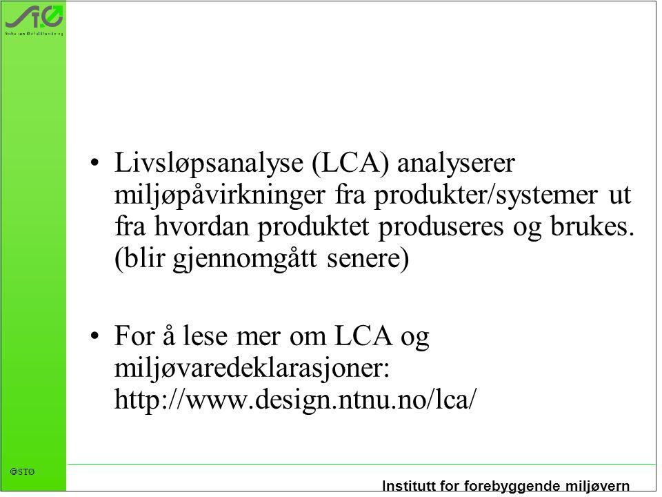 Institutt for forebyggende miljøvern  STØ •Livsløpsanalyse (LCA) analyserer miljøpåvirkninger fra produkter/systemer ut fra hvordan produktet produse