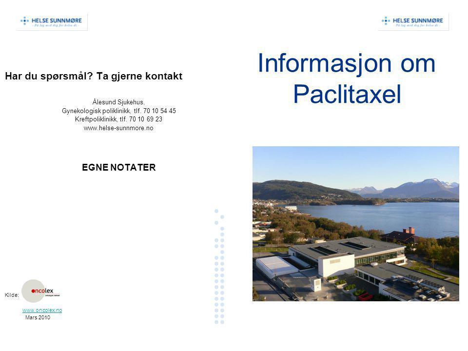 Informasjon om Paclitaxel Har du spørsmål? Ta gjerne kontakt Ålesund Sjukehus, Gynekologisk poliklinikk, tlf. 70 10 54 45 Kreftpoliklinikk, tlf. 70 10