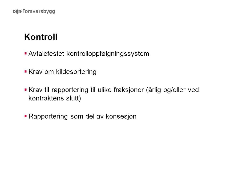 Kontroll  Avtalefestet kontrolloppfølgningssystem  Krav om kildesortering  Krav til rapportering til ulike fraksjoner (årlig og/eller ved kontraktens slutt)  Rapportering som del av konsesjon
