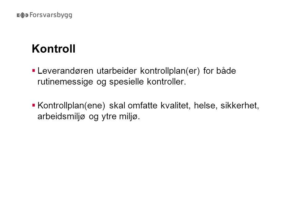 Kontroll  Leverandøren utarbeider kontrollplan(er) for både rutinemessige og spesielle kontroller.