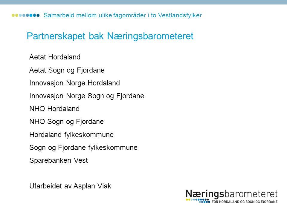 Partnerskapet bak Næringsbarometeret Aetat Hordaland Aetat Sogn og Fjordane Innovasjon Norge Hordaland Innovasjon Norge Sogn og Fjordane NHO Hordaland
